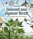 Gesund aus eigener Kraft: Sebastian Kneipps altbewährtes Heilwissen