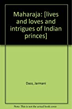 Maharaja - Lives And Loves And Intrigues of Indian Princes
