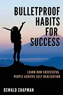 Bulletproof Habits for Success: Learn How Successful People Achieve Self-Realization