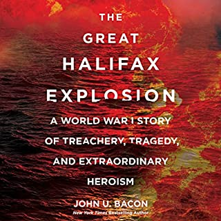 The Great Halifax Explosion     A World War I Story of Treachery, Tragedy, and Extraordinary Heroism              By:                                                                                                                                 John U. Bacon                               Narrated by:                                                                                                                                 Johnny Heller                      Length: 10 hrs and 38 mins     164 ratings     Overall 4.6