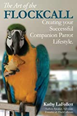 The Art of the Flockcall: Creating Your Successful Companion Parrot Lifestyle Paperback