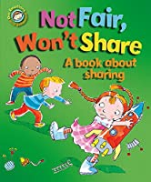Not Fair, Won't Share - A Book about Sharing (Our Emotions & Behaviour)