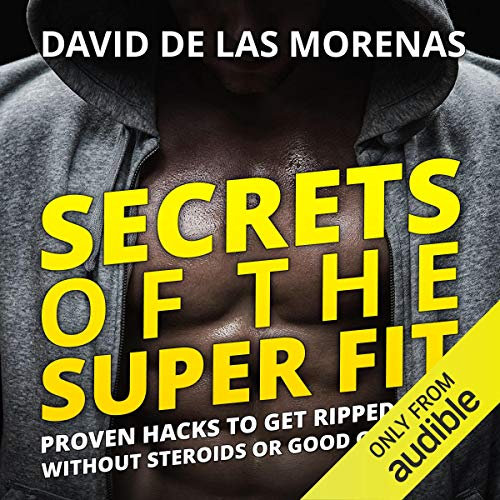 Secrets of the Super Fit     Proven Hacks to Get Ripped Fast Without Steroids or Good Genetics              By:                                                                                                                                 David de las Morenas                               Narrated by:                                                                                                                                 David de las Morenas                      Length: 1 hr and 32 mins     71 ratings     Overall 4.0