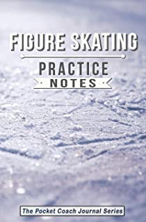Figure Skating Practice Notes: Figure Skating Notebook for Coaching Tips and Goal Setting - Pocket Edition