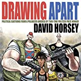 Drawing Apart: Political Cartoons from a Polarized America by Two-Time Pulitzer Prize-winner David Horsey