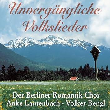 Unvergängliche Volkslieder - Der Berliner Romantik Chor - Anke Lautenbach - Volker Bengl