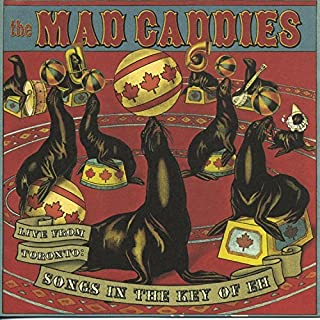 Live From Toronto: Songs In The Key Of Eh by Mad Caddies (2004-09-21)