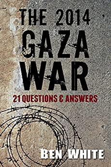 The 2014 Gaza War: 21 Questions & Answers by [Ben White, Rachele Richards, Ilan Pappe]