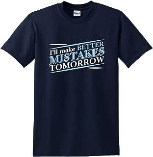 I'll Make Better Mistakes Tomorrow Funny BEEFY T Shirt Navy