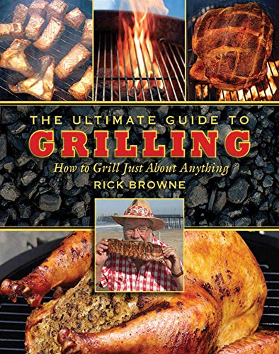 The Ultimate Guide to Grilling: How to Grill Just about Anything (Ultimate Guides)