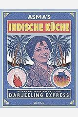 Asma's Indische Küche: Meine Familienrezepte aus dem Darjeeling Express. Authentische indische Küche für zu Hause Hardcover