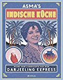 Asma's Indische Küche: Meine Familienrezepte aus dem Darjeeling Express. Authentische indische Küche für zu Hause