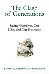 The Clash of Generations: Saving Ourselves, Our Kids, and Our Economy Kindle Edition