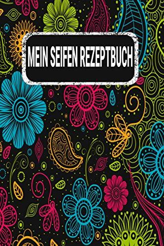 Mein Seifen Rezeptbuch: Kosmetikrezepte Notizbuch   Naturkosmetik und Seife selber herstellen   Kosmetik   Cremes   Naturseife   Blumen Floral Bunt
