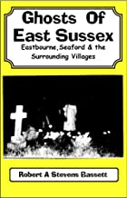 Ghosts of East Sussex Eastbourne Seaford and Surrounding Villages
