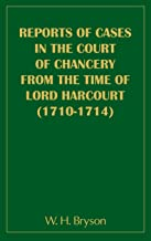 Report of Cases in the Court of Chancery from the Time of Lord Harcourt (1710-1714)