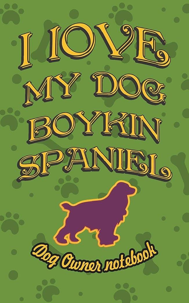 ラケットご意見買収I love my dog Boykin Spaniel - Dog owner notebook: Doggy style designed pages for dog owner's to note Training log and daily adventures.