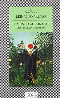 El mundo alucinante: Una novela de aventuras ) par Reinaldo Arenas