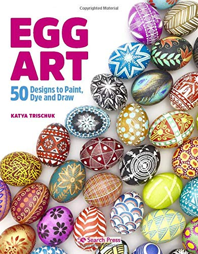 Egg Art: 50 designs to paint, dye and draw