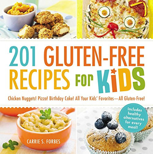 201 Gluten-Free Recipes for Kids: Chicken Nuggets! Pizza! Birthday Cake! All Your Kids' Favorites - All Gluten-Free!