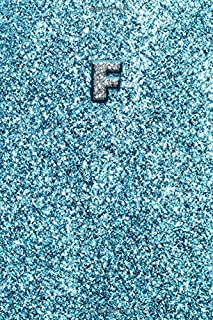 F: Blue Glitter Monogram Letter F Notebook Alphabetical Journal for Writing & Notes, Personalized Diary Monogrammed Gift for Men & Women (6x9 110 Ruled Pages Matte Blue Glitter Cover)