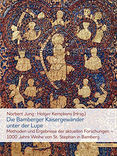 Die Bamberger Kaisergewänder unter der Lupe. Methoden und Ergebnisse der aktuellen Forschungen: 1000 Jahre Weihe von St. Stephan in Bamberg