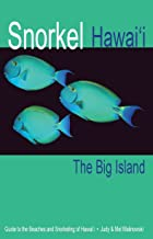 Snorkel Hawaii The Big Island Guide to the beaches and snorkeling of Hawaii, 4th Edition
