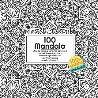 Libro da colorare per adulti per donne 100 Mandala - I giovani d'oggi dovrebbero ricordare ogni tanto che potrebbero essere - maestri di domani. (Italian Edition)