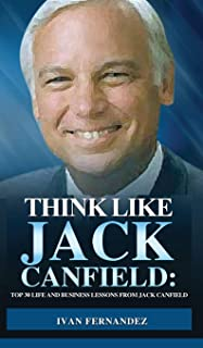 Think Like Jack Canfield: Top 30 Life and Business Lessons from Jack Canfield