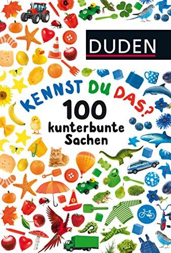 Duden 24+: Kennst du das? 100 kunterbunte Sachen: ab 24 Monaten (DUDEN Pappbilderbücher Kennst Du das?, Band 17)