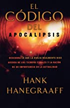 El código del Apocalipsis: Descubra lo que la Biblia realmente dice acerca de los tiempos finales y la razón de su importancia en la actualidad (Spanish Edition)