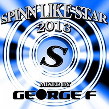 Spinn Like Star 2013 Mixed By George F