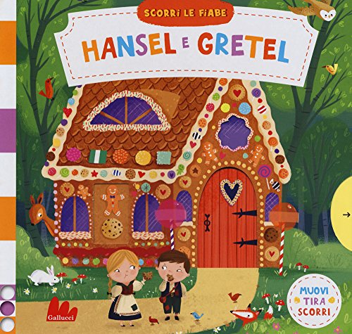 Hansel e Gretel. Scorri le fiabe. Ediz. a colori