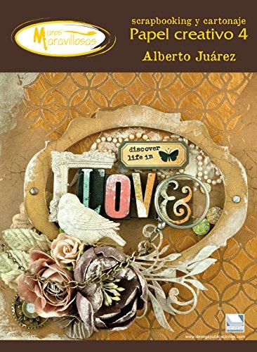 Papel creativo 4 manos maravillosas: Scrapbooking y cartonaje por Alberto Juarez