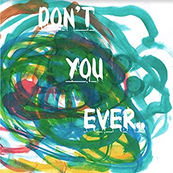 Don't You Ever..