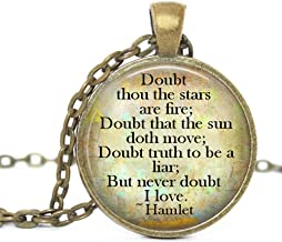 Hamlet Quote Doubt Thou The Stars are fire; Doubt That The Sun doth Move; Doubt Truth to be a liar; But Never Doubt I Love. Glass Pendant Bronze Handmade Art Necklace Gift Present