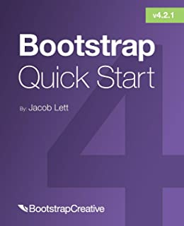 Bootstrap 4 Quick Start: A Beginner's Guide to Building Responsive Layouts with Bootstrap 4