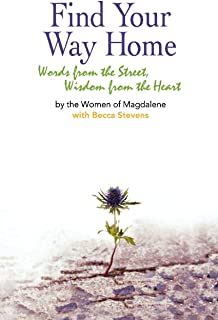 Find Your Way Home: Words from the Street, Wisdom from the Heart