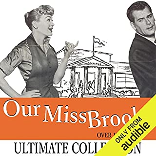Our Miss Brooks: The Ultimate Collection - Over 180 Shows                   By:                                                                                                                                 Al Lewis                               Narrated by:                                                                                                                                 Eve Arden,                                                                                        Gale Gordon                      Length: 79 hrs and 10 mins     57 ratings     Overall 4.3