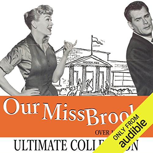 Our Miss Brooks: The Ultimate Collection - Over 180 Shows                   By:                                                                                                                                 Al Lewis                               Narrated by:                                                                                                                                 Eve Arden,                                                                                        Gale Gordon                      Length: 79 hrs and 10 mins     58 ratings     Overall 4.3