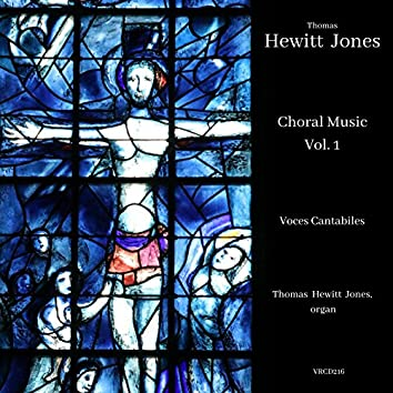 Thomas Hewitt Jones: Sacred Choral Music, Vol. 1