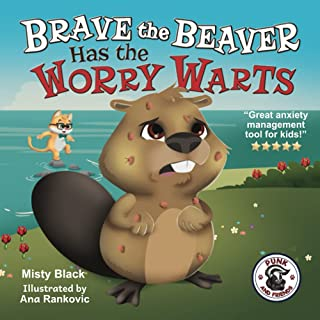Brave the Beaver Has the Worry Warts: Anxiety and Stress Management Made Simple for Children ages 3-7
