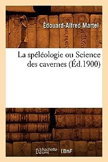 La Speleologie Ou Science Des Cavernes (Ed.1900) (Sciences) (French Edition)