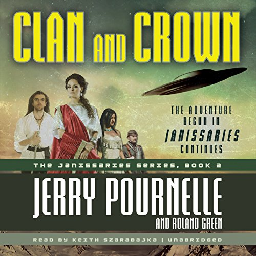 Clan and Crown     Janissaries, Book 2              By:                                                                                                                                 Jerry Pournelle,                                                                                        Roland Green                               Narrated by:                                                                                                                                 Keith Szarabajka                      Length: 11 hrs and 35 mins     79 ratings     Overall 4.5