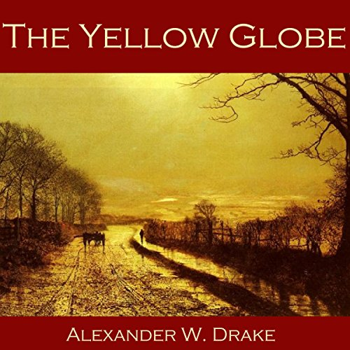 The Yellow Globe                   By:                                                                                                                                 Alexander W. Drake                               Narrated by:                                                                                                                                 Cathy Dobson                      Length: 21 mins     Not rated yet     Overall 0.0
