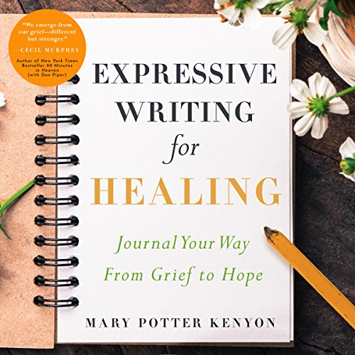 Expressive Writing for Healing: Journal Your Way from Grief to Hope audiobook cover art