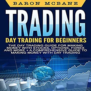 Day Trading     The Day Trading Guide for Making Money with Stocks, Options, Forex and More + A Comprehensive Guide to Making Money with Day Trading              By:                                                                                                                                 Baron McBane                               Narrated by:                                                                                                                                 Dave Wright                      Length: 2 hrs and 32 mins     26 ratings     Overall 4.8