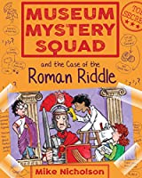 The Case of the Roman Riddle (Museum Mystery Squad)