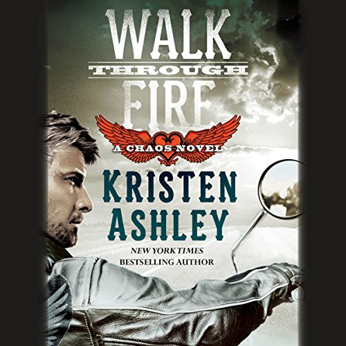 Walk Through Fire     Chaos, Book 4              By:                                                                                                                                 Kristen Ashley                               Narrated by:                                                                                                                                 Kate Russell                      Length: 17 hrs and 45 mins     41 ratings     Overall 4.7