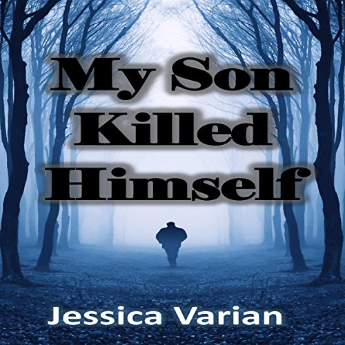My Son Killed Himself: From Tragedy to Hope audiobook cover art